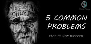 5 COMMON PROBLEMS FACE BY NEW BLOGGER