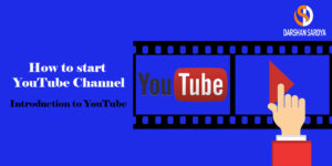 How to start YouTube channel - Introduction to YouTube