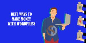 BEST WAYS TO MAKE MONEY WITH WORDPRESS