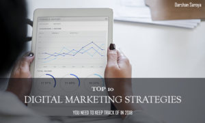 TOP 10 DIGITAL MARKETING STRATEGIES YOU NEED TO KEEP TRACK OF IN 2018