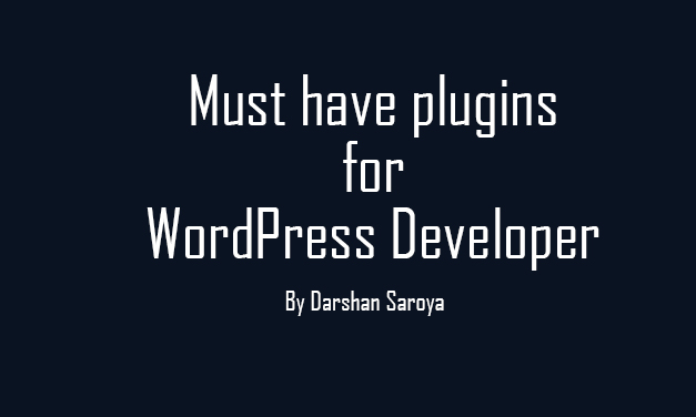 Must have plugins for WordPress Developer