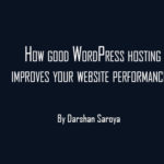 How good WordPress hosting improves your website performance