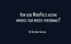 How good WordPress hosting improves your website performance
