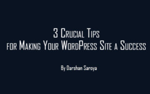 3 Crucial Tips for Making Your WordPress Site a Success