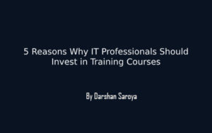 5 Reasons Why IT Professionals Should Invest in Training Courses