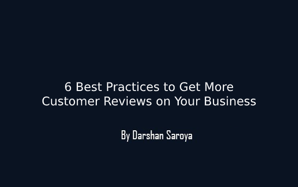 6 Best Practices to Get More Customer Reviews on Your Business