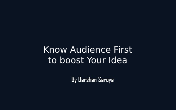 Know Audience First to boost Your Idea